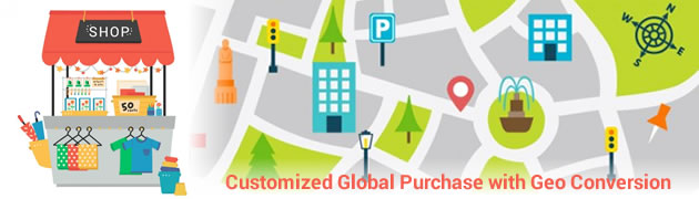 Customized Global Purchase with Geo Conversion