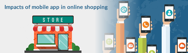 Impacts of mobile app in online shopping